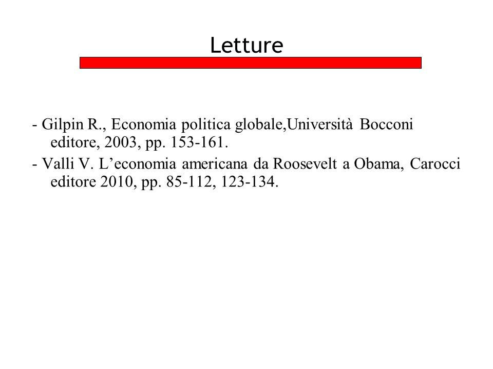 Letture - Gilpin R., Economia politica globale,Università Bocconi editore, 2003, pp. 153-161. - Valli V. L'economia americana da Roosevelt a Obama, Ca
