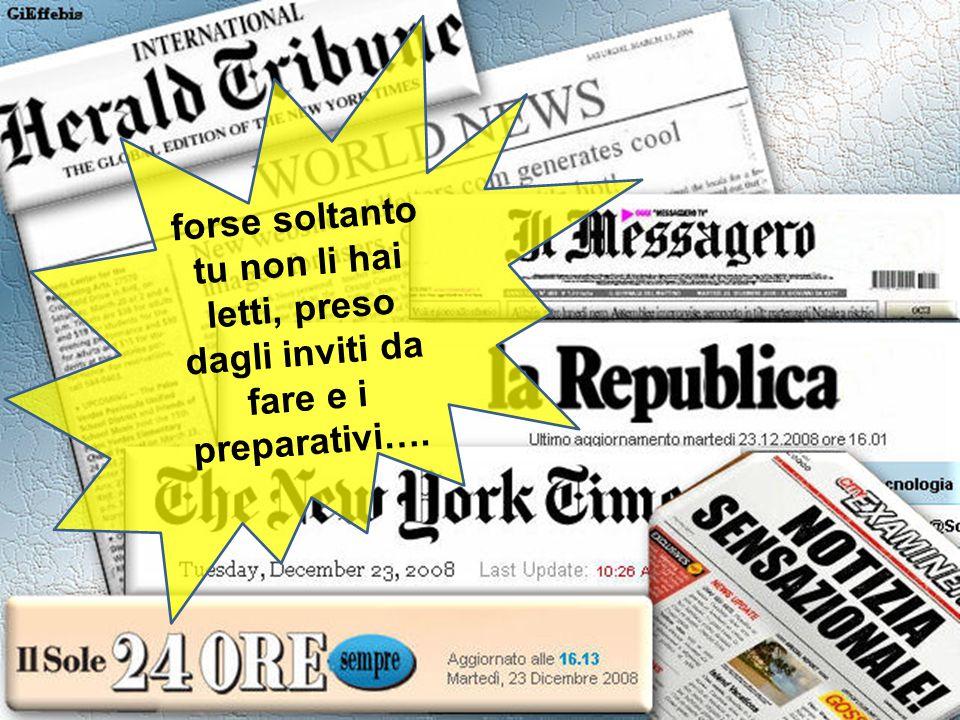 I giornali di tutto il mondo hanno dato la notizia in caratteri cubitali…