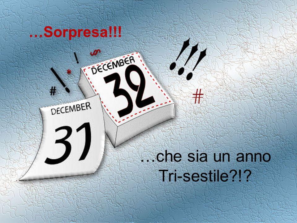 …che sia un anno Tri-sestile?!? …Sorpresa!!!