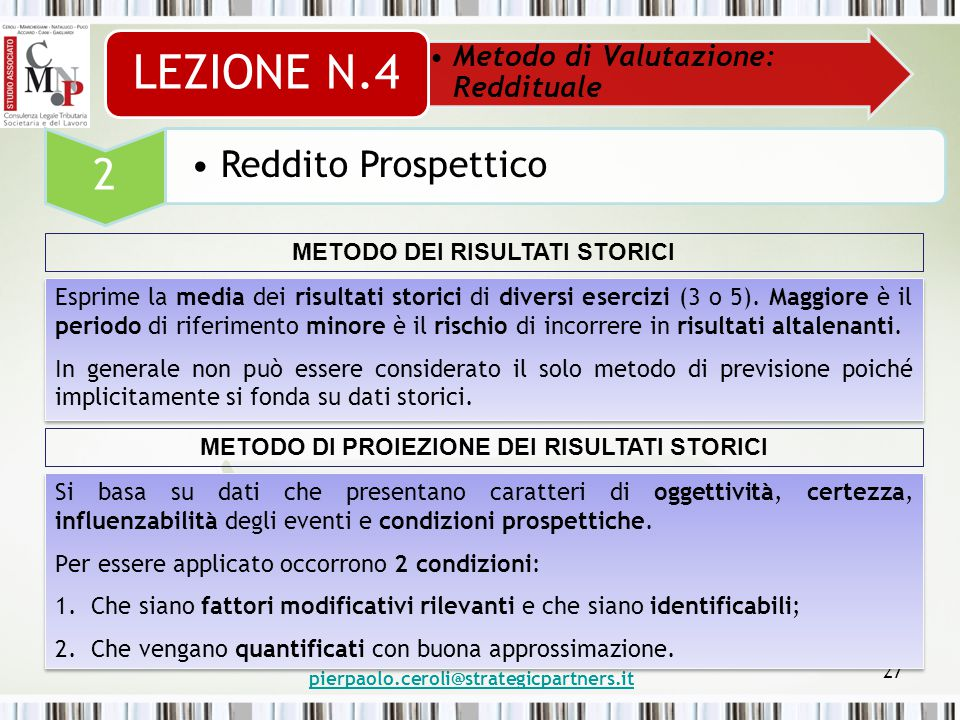 pierpaolo.ceroli@strategicpartners.it 27 Metodo di Valutazione: Reddituale LEZIONE N.4 2 Reddito Prospettico Esprime la media dei risultati storici di diversi esercizi (3 o 5).