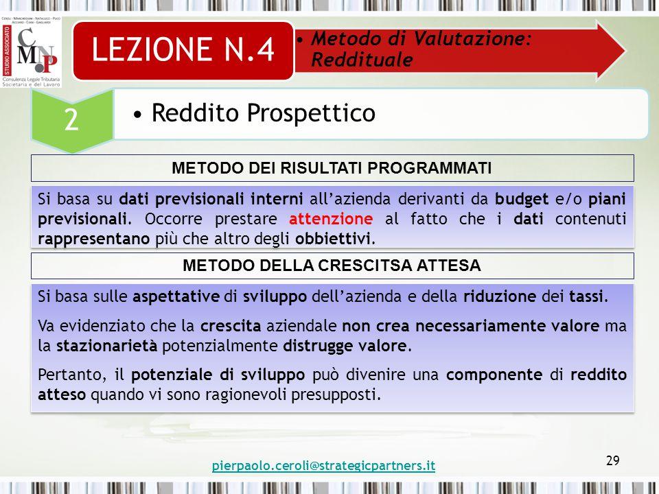 pierpaolo.ceroli@strategicpartners.it 29 Metodo di Valutazione: Reddituale LEZIONE N.4 2 Reddito Prospettico Si basa sulle aspettative di sviluppo dell'azienda e della riduzione dei tassi.