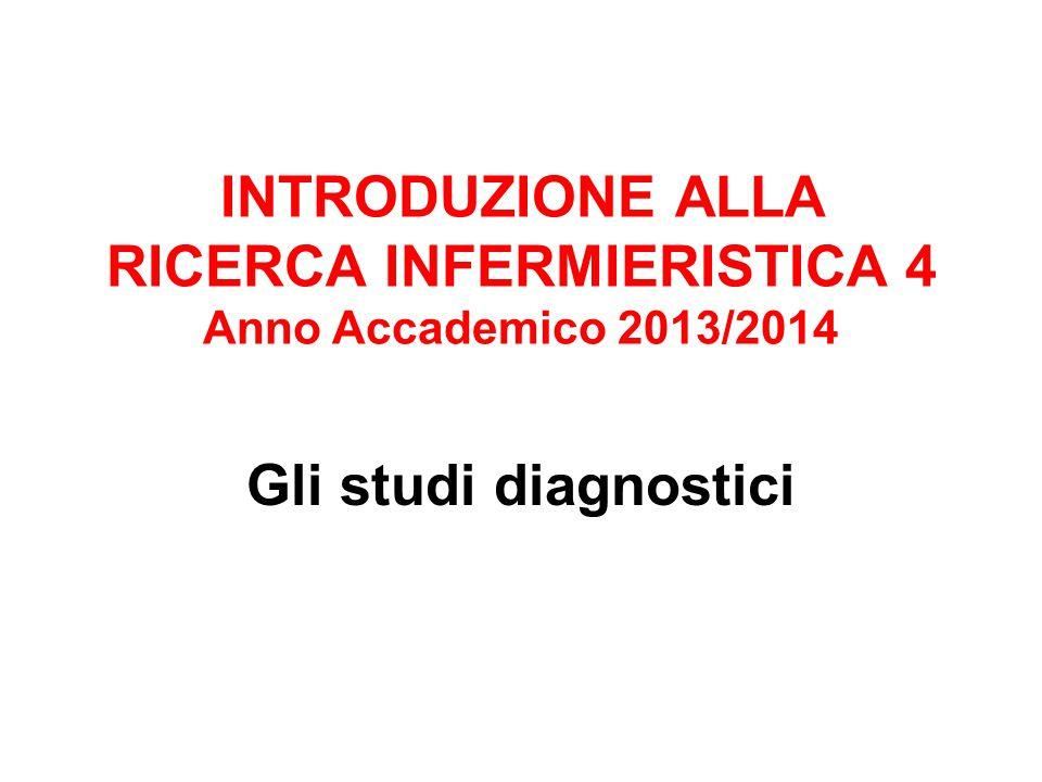 INTRODUZIONE ALLA RICERCA INFERMIERISTICA 4 Anno Accademico 2013/2014 Gli studi diagnostici