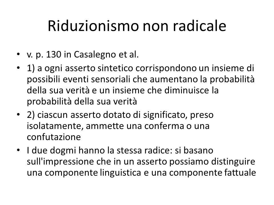Riduzionismo non radicale v. p. 130 in Casalegno et al. 1) a ogni asserto sintetico corrispondono un insieme di possibili eventi sensoriali che aument