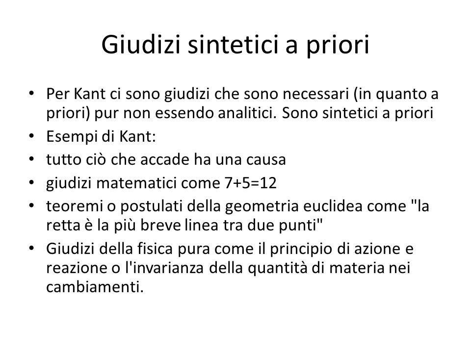 Giudizi sintetici a priori Per Kant ci sono giudizi che sono necessari (in quanto a priori) pur non essendo analitici. Sono sintetici a priori Esempi