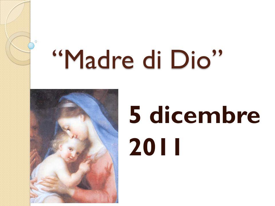 """""""Madre di Dio"""" 5 dicembre 2011"""