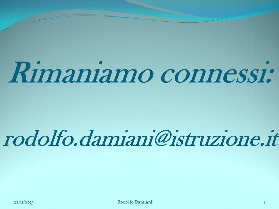 Rimaniamo connessi: rodolfo.damiani@istruzione.it 22/11/2013 Rodolfo Damiani1