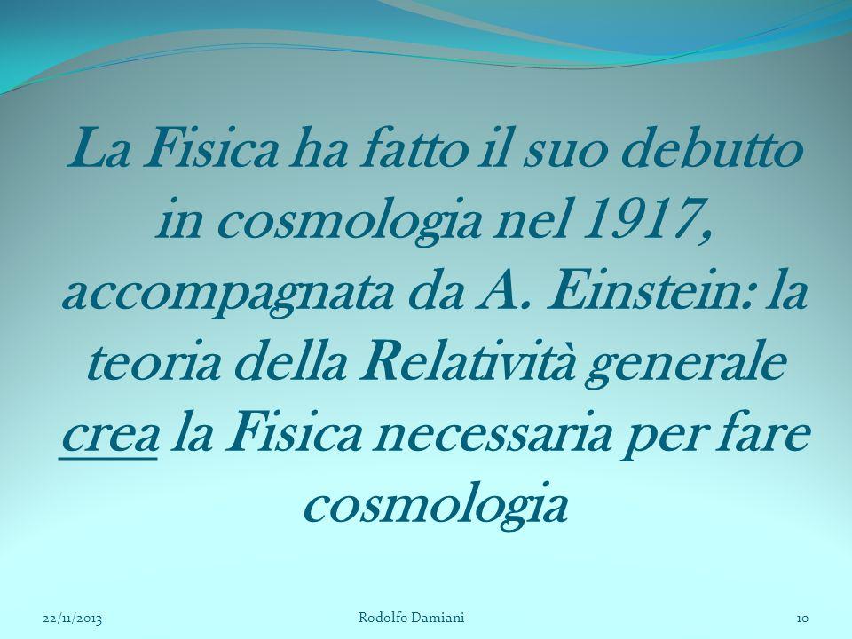La Fisica ha fatto il suo debutto in cosmologia nel 1917, accompagnata da A. Einstein: la teoria della Relatività generale crea la Fisica necessaria p