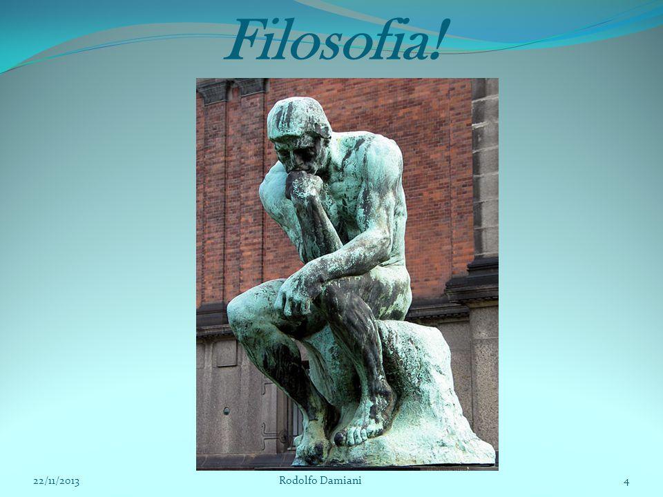 Filosofia! 22/11/2013 Rodolfo Damiani4