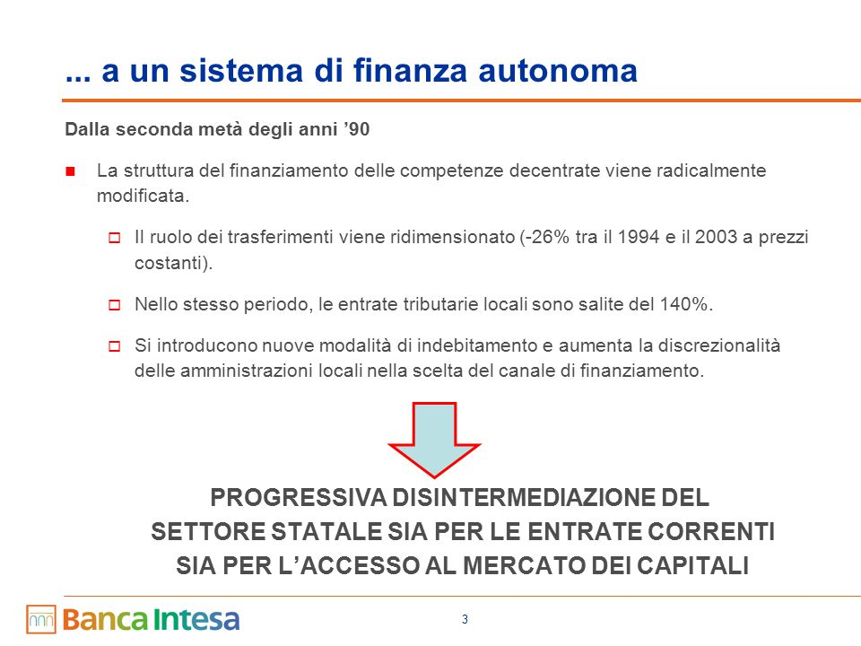 3 Dalla seconda metà degli anni '90 La struttura del finanziamento delle competenze decentrate viene radicalmente modificata.  Il ruolo dei trasferim