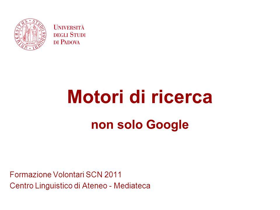 Titolo della sezione Eventuale sottotitolo Formazione Volontari SCN 2011 Centro Linguistico di Ateneo - Mediateca Motori di ricerca non solo Google