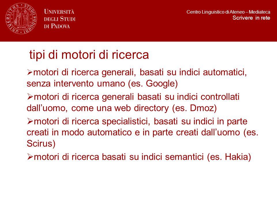 tipi di motori di ricerca  motori di ricerca generali, basati su indici automatici, senza intervento umano (es.