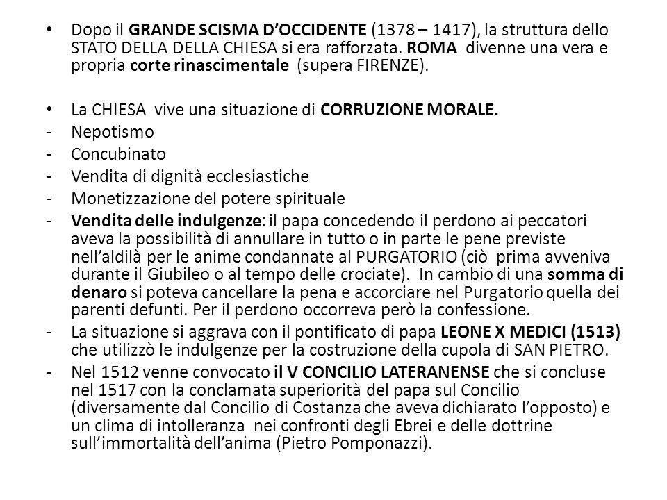 Dopo il GRANDE SCISMA D'OCCIDENTE (1378 – 1417), la struttura dello STATO DELLA DELLA CHIESA si era rafforzata. ROMA divenne una vera e propria corte