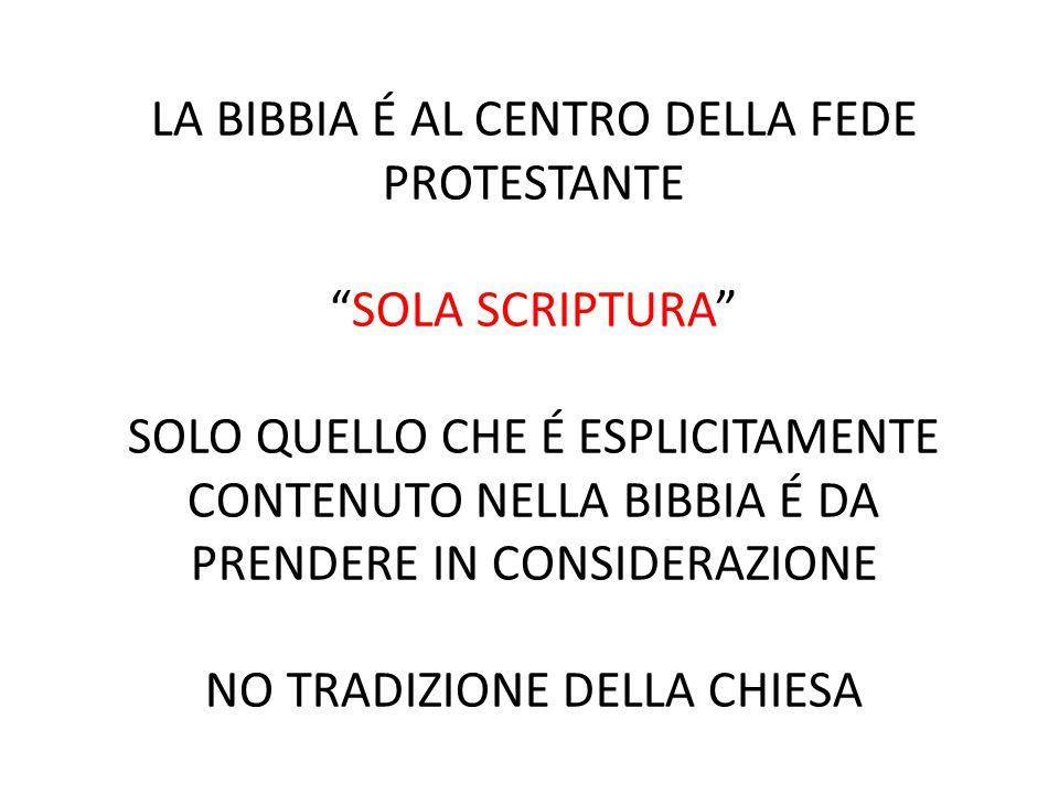 """LA BIBBIA É AL CENTRO DELLA FEDE PROTESTANTE """"SOLA SCRIPTURA"""" SOLO QUELLO CHE É ESPLICITAMENTE CONTENUTO NELLA BIBBIA É DA PRENDERE IN CONSIDERAZIONE"""