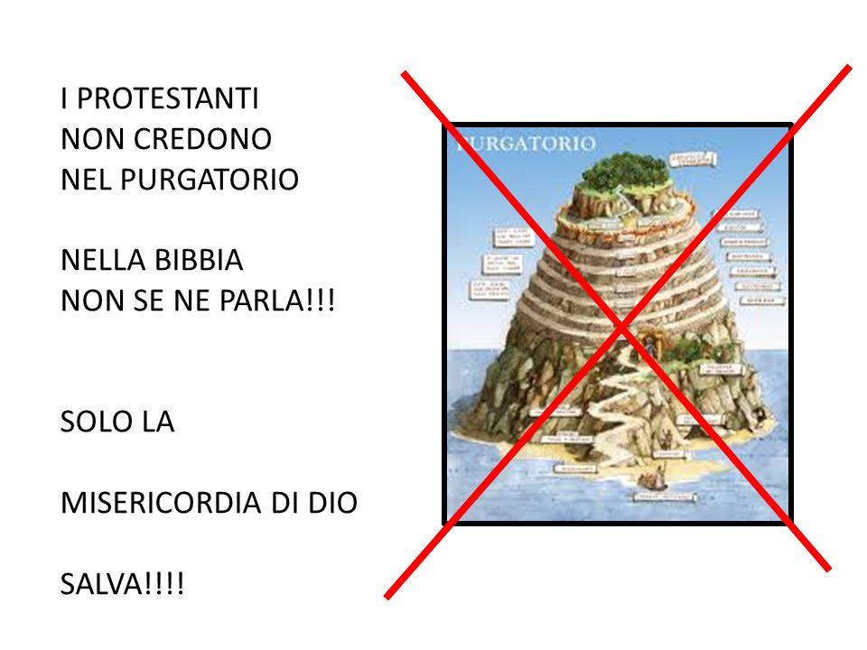 I PROTESTANTI NON CREDONO NEL PURGATORIO NELLA BIBBIA NON SE NE PARLA!!! SOLO LA MISERICORDIA DI DIO SALVA!!!!
