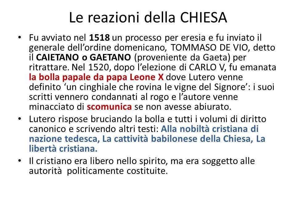 Le reazioni della CHIESA Fu avviato nel 1518 un processo per eresia e fu inviato il generale dell'ordine domenicano, TOMMASO DE VIO, detto il CAIETANO