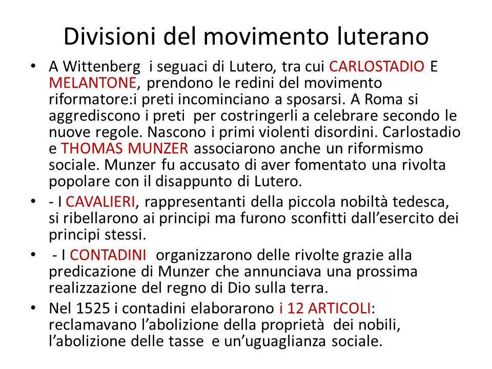 Divisioni del movimento luterano A Wittenberg i seguaci di Lutero, tra cui CARLOSTADIO E MELANTONE, prendono le redini del movimento riformatore:i pre
