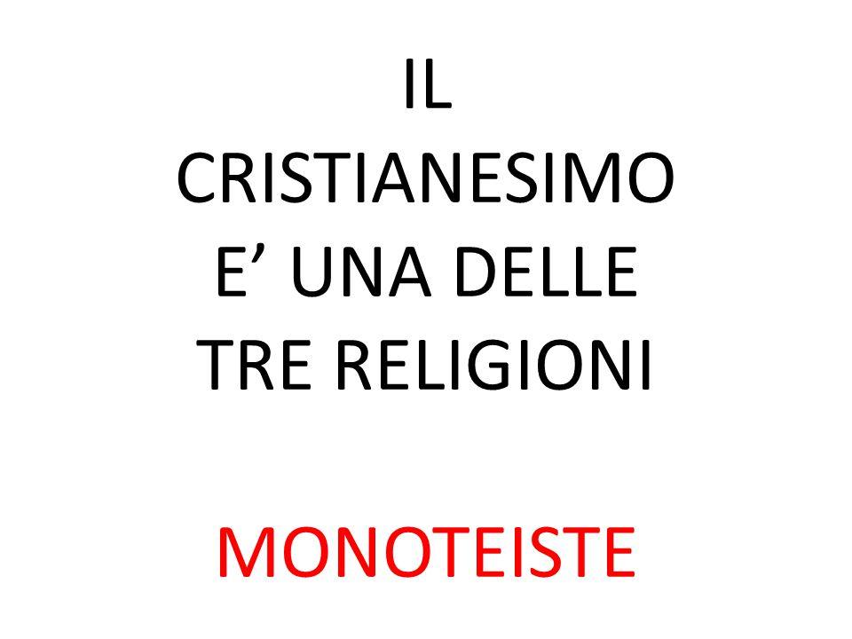 IL CRISTIANESIMO E' UNA DELLE TRE RELIGIONI MONOTEISTE