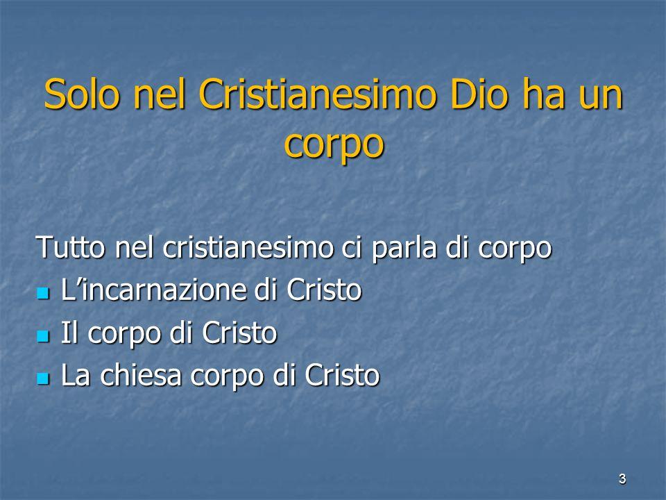 Solo nel Cristianesimo Dio ha un corpo Tutto nel cristianesimo ci parla di corpo L'incarnazione di Cristo L'incarnazione di Cristo Il corpo di Cristo