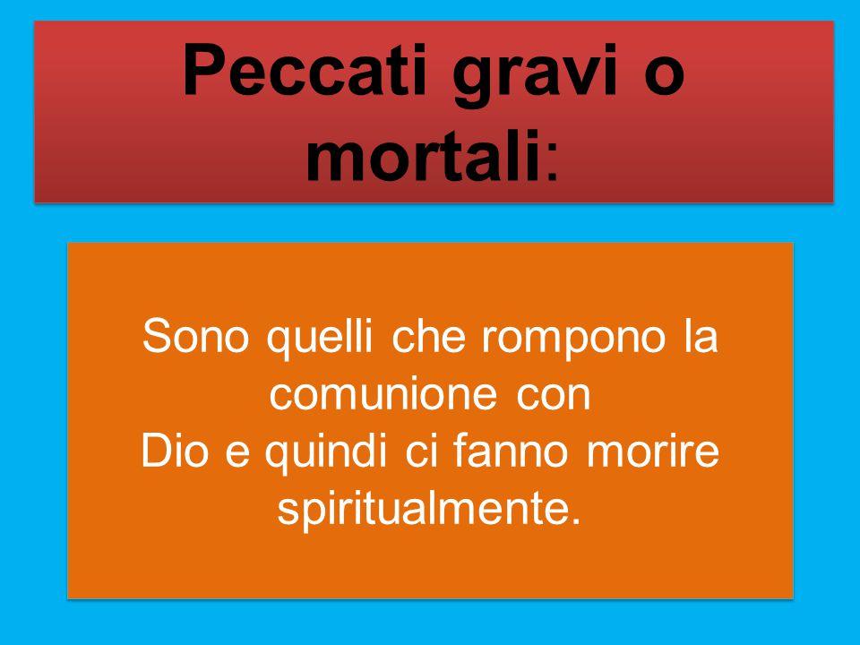 Sono quelli che rompono la comunione con Dio e quindi ci fanno morire spiritualmente. Sono quelli che rompono la comunione con Dio e quindi ci fanno m