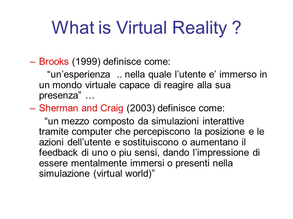 What is Virtual Reality . –Brooks (1999) definisce come: un'esperienza..