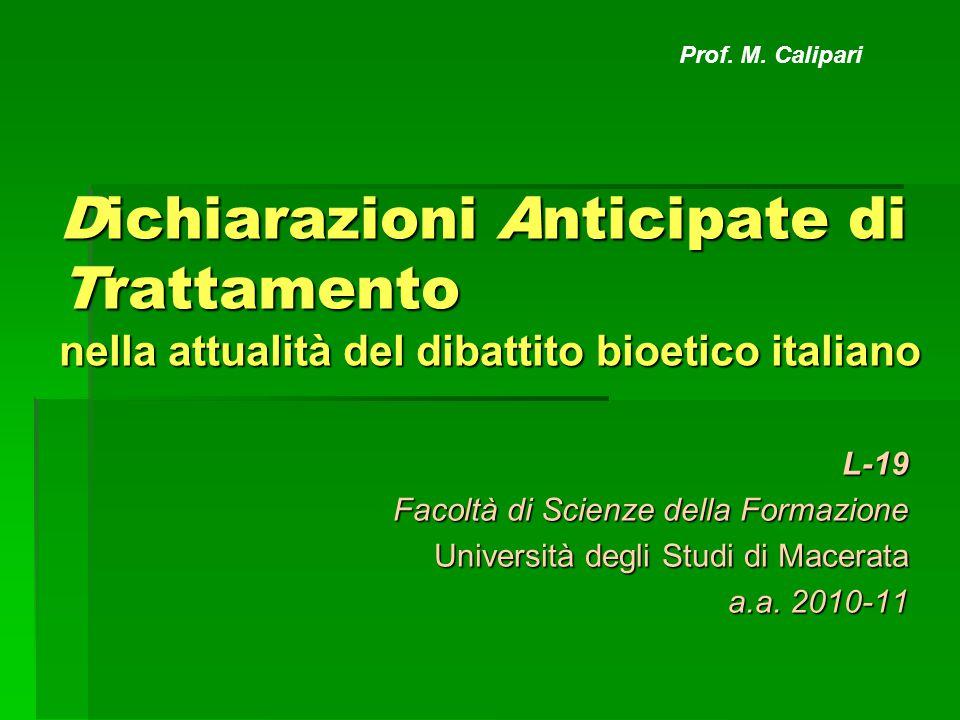 Dichiarazioni Anticipate di Trattamento nella attualità del dibattito bioetico italiano L-19 Facoltà di Scienze della Formazione Università degli Studi di Macerata a.a.