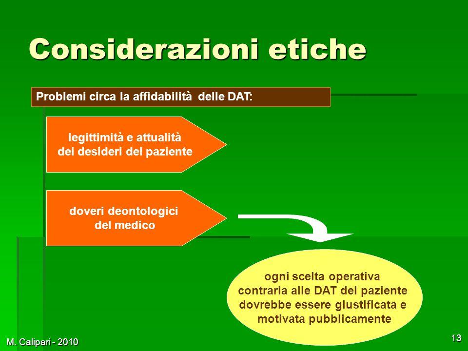 M. Calipari - 2010 13 Considerazioni etiche legittimità e attualità dei desideri del paziente ogni scelta operativa contraria alle DAT del paziente do