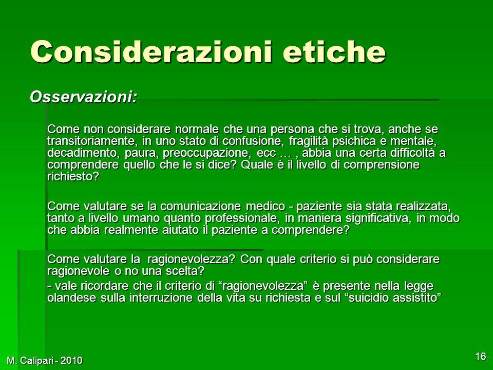 M. Calipari - 2010 16 Considerazioni etiche Osservazioni: Come non considerare normale che una persona che si trova, anche se transitoriamente, in uno