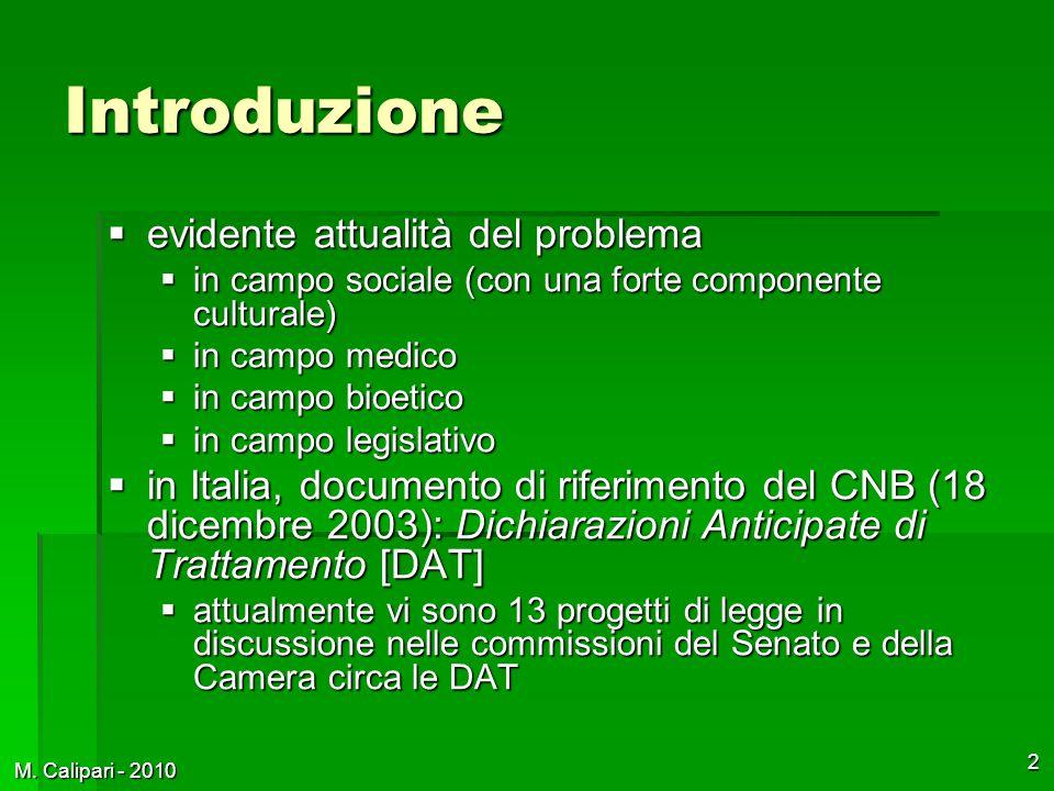 M. Calipari - 2010 2 Introduzione  evidente attualità del problema  in campo sociale (con una forte componente culturale)  in campo medico  in cam
