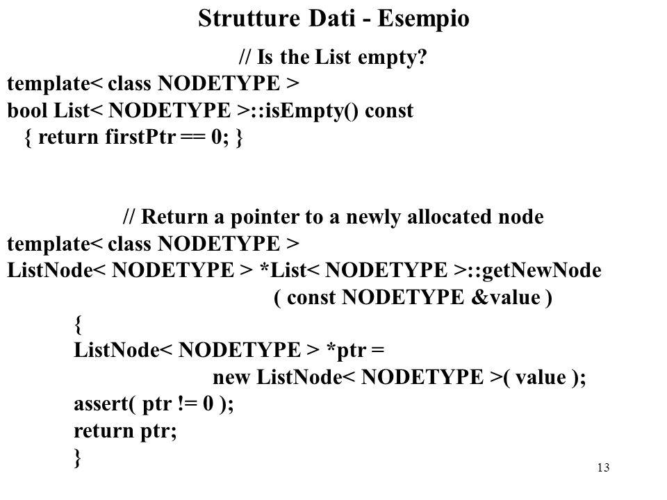 13 Strutture Dati - Esempio // Is the List empty? template bool List ::isEmpty() const { return firstPtr == 0; } // Return a pointer to a newly alloca