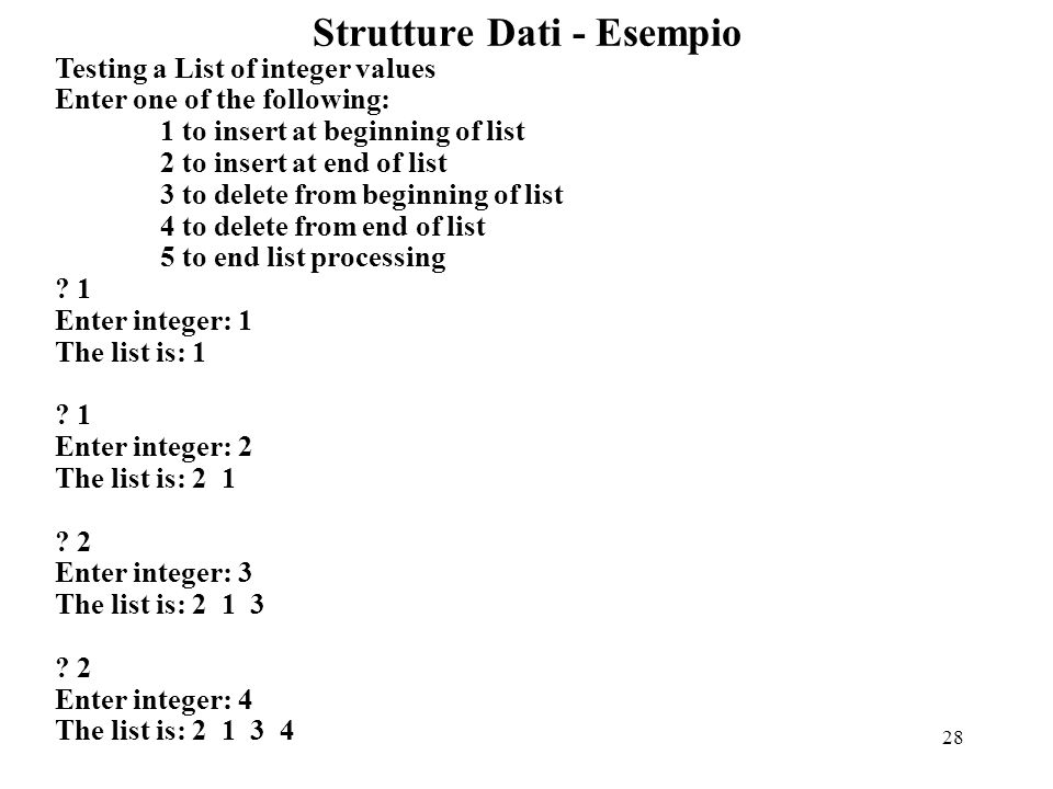 28 Strutture Dati - Esempio Testing a List of integer values Enter one of the following: 1 to insert at beginning of list 2 to insert at end of list 3 to delete from beginning of list 4 to delete from end of list 5 to end list processing .