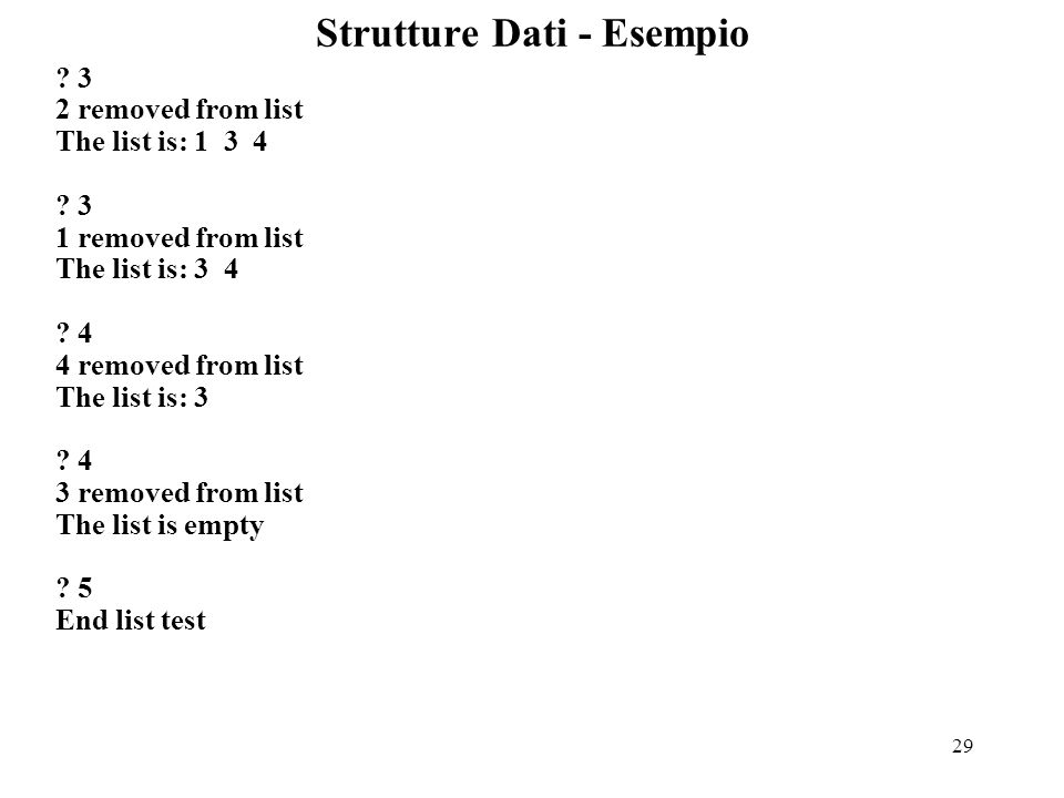 29 Strutture Dati - Esempio . 3 2 removed from list The list is: 1 3 4 .