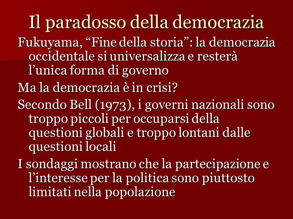 """Il paradosso della democrazia Fukuyama, """"Fine della storia"""": la democrazia occidentale si universalizza e resterà l'unica forma di governo Ma la democ"""