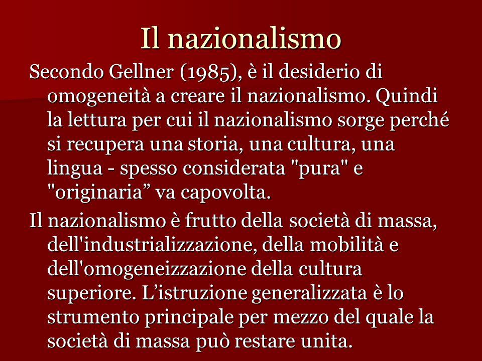 Il nazionalismo Secondo Gellner (1985), è il desiderio di omogeneità a creare il nazionalismo. Quindi la lettura per cui il nazionalismo sorge perché
