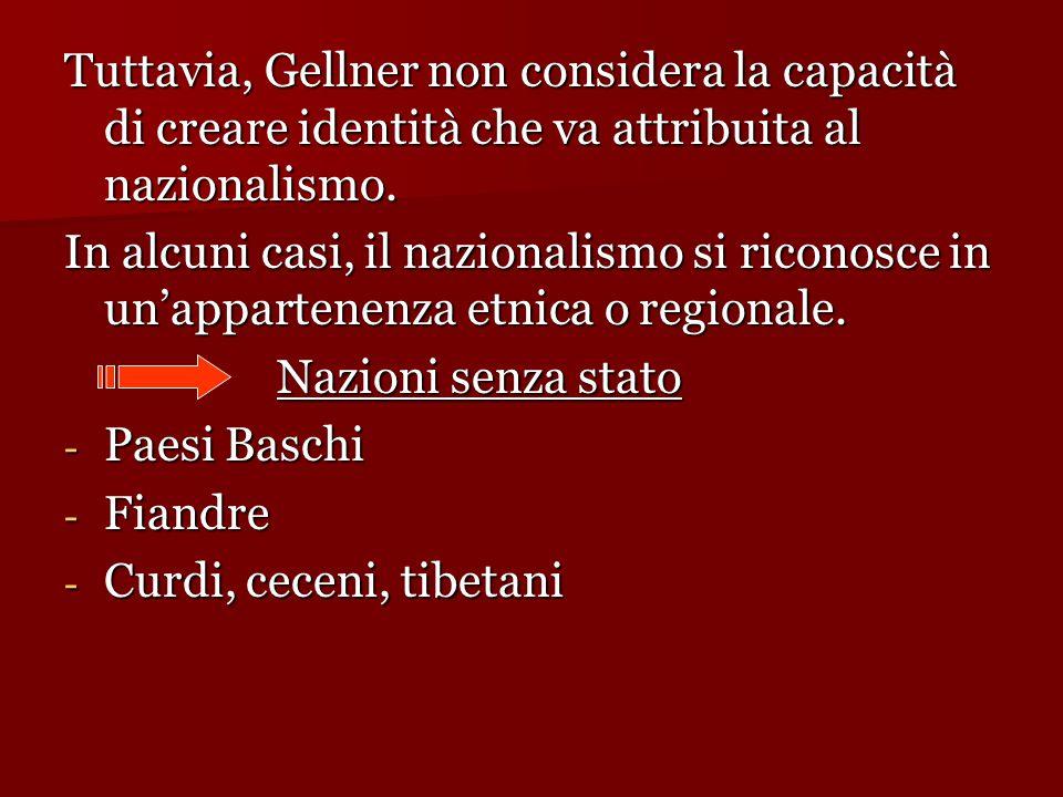 Tuttavia, Gellner non considera la capacità di creare identità che va attribuita al nazionalismo. In alcuni casi, il nazionalismo si riconosce in un'a