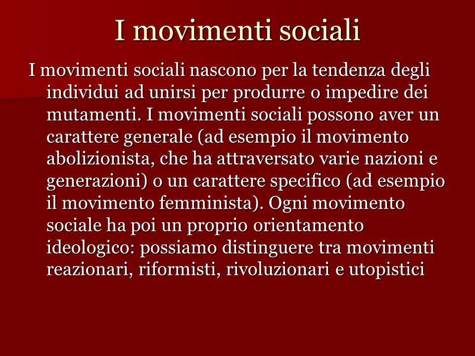 I movimenti sociali I movimenti sociali nascono per la tendenza degli individui ad unirsi per produrre o impedire dei mutamenti. I movimenti sociali p