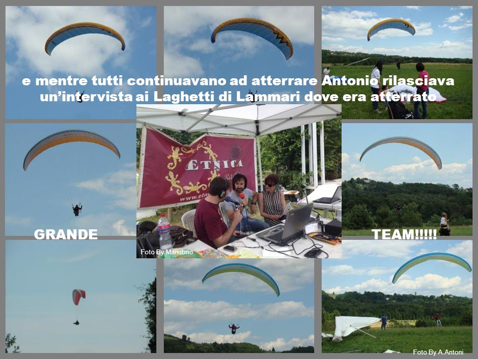 e mentre tutti continuavano ad atterrare Antonio rilasciava un'intervista ai Laghetti di Lammari dove era atterrato Foto By Manubrio Foto By A.Antoni
