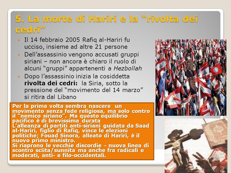 """5. La morte di Hariri e la """"rivolta dei cedri"""" Il 14 febbraio 2005 Rafiq al-Hariri fu ucciso, insieme ad altre 21 persone Dell'assassinio vengono accu"""