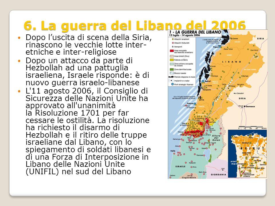 6. La guerra del Libano del 2006 Dopo l'uscita di scena della Siria, rinascono le vecchie lotte inter- etniche e inter-religiose Dopo un attacco da pa