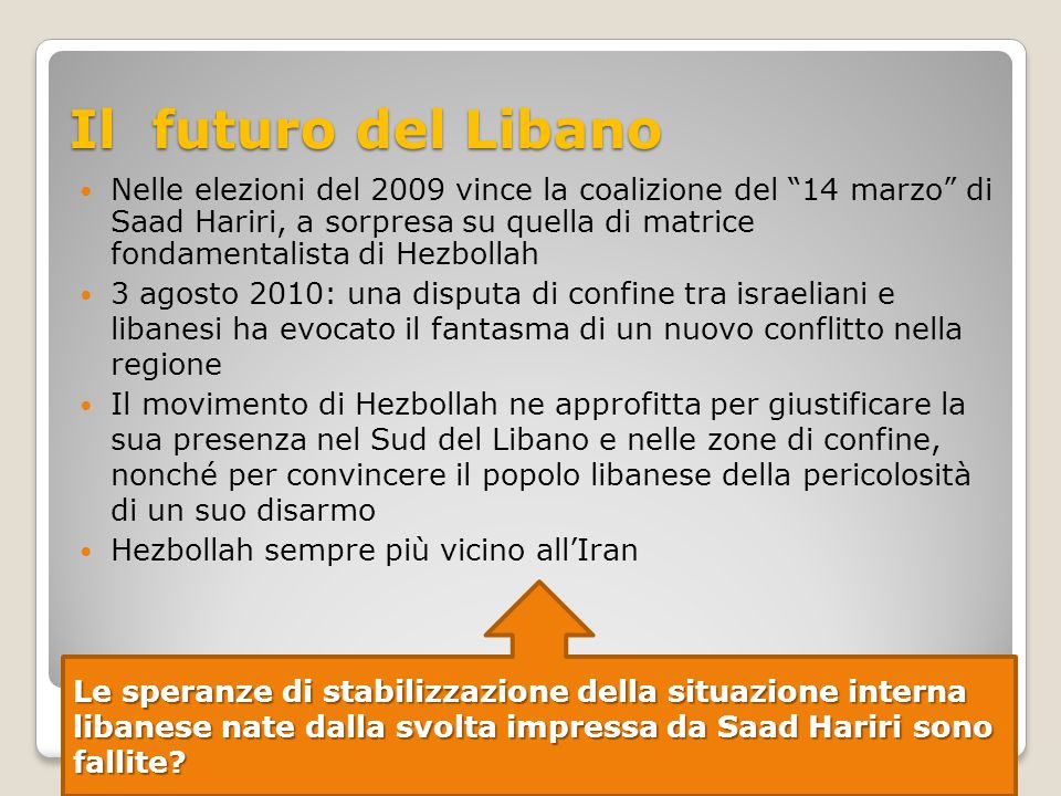 """Il futuro del Libano Nelle elezioni del 2009 vince la coalizione del """"14 marzo"""" di Saad Hariri, a sorpresa su quella di matrice fondamentalista di Hez"""