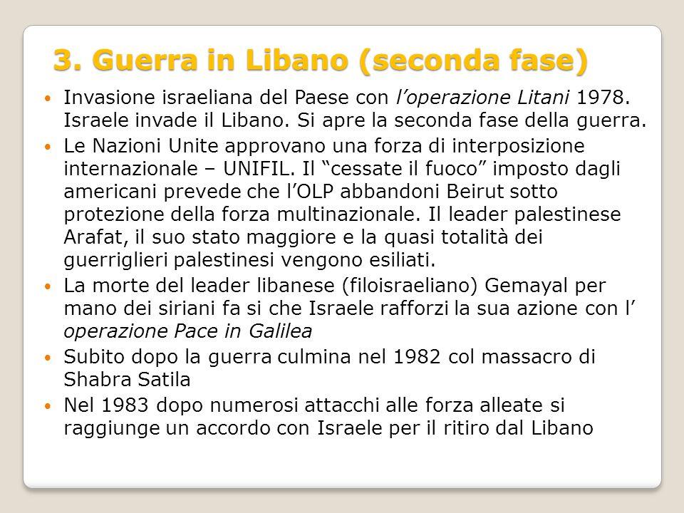 3. Guerra in Libano (seconda fase) Invasione israeliana del Paese con l'operazione Litani 1978. Israele invade il Libano. Si apre la seconda fase dell