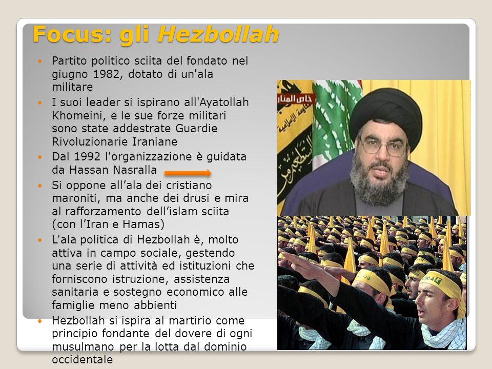 Focus: gli Hezbollah Partito politico sciita del fondato nel giugno 1982, dotato di un'ala militare I suoi leader si ispirano all'Ayatollah Khomeini,