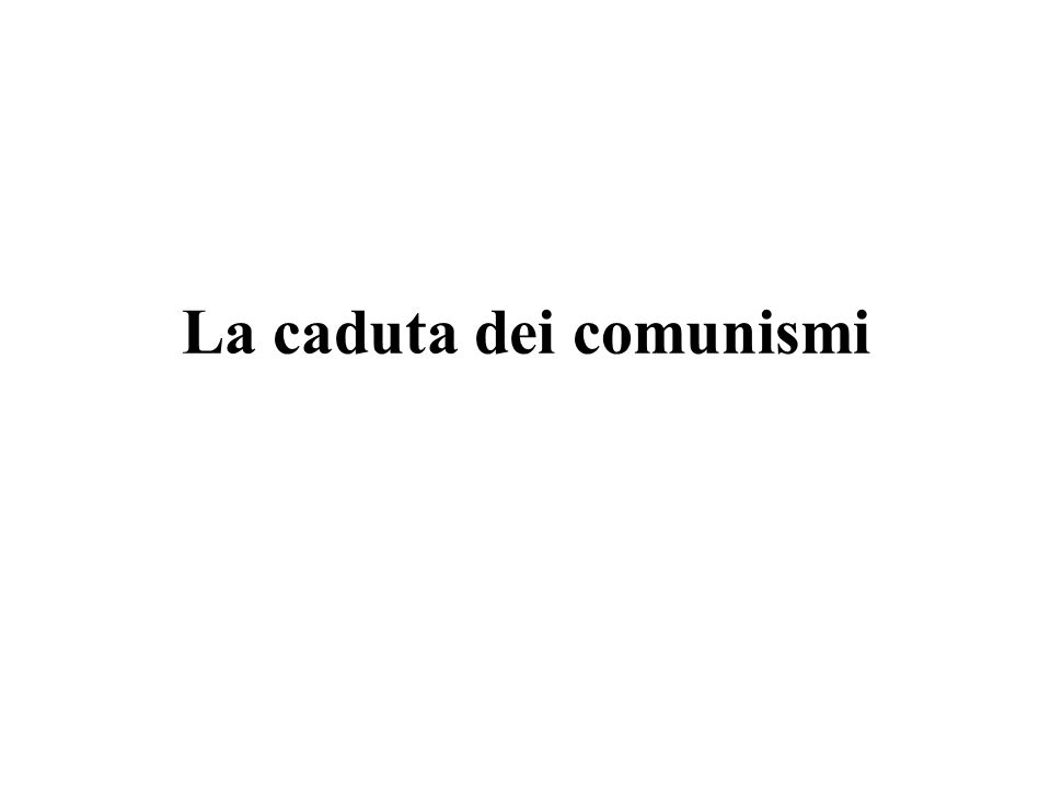 La crisi del comunismo Il declino dell'Unione Sovietica.