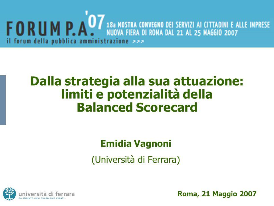 Dalla strategia alla sua attuazione: limiti e potenzialità della Balanced Scorecard Emidia Vagnoni (Università di Ferrara) Roma, 21 Maggio 2007