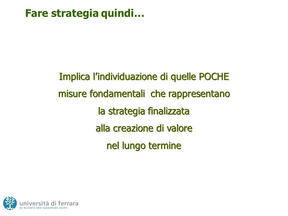 Le fasi della pianificazione strategica Esame dei punti di debolezza e di forza dell'amministrazione Esame dell'evoluzione ambientale Determinazione degli obiettivi generali dell'amministrazione Definizione delle politiche dell'amministrazione (riducono la discrezionalità delle scelte) Analisi delle aree di interazione con l'ambiente Formulazione del piano strategico