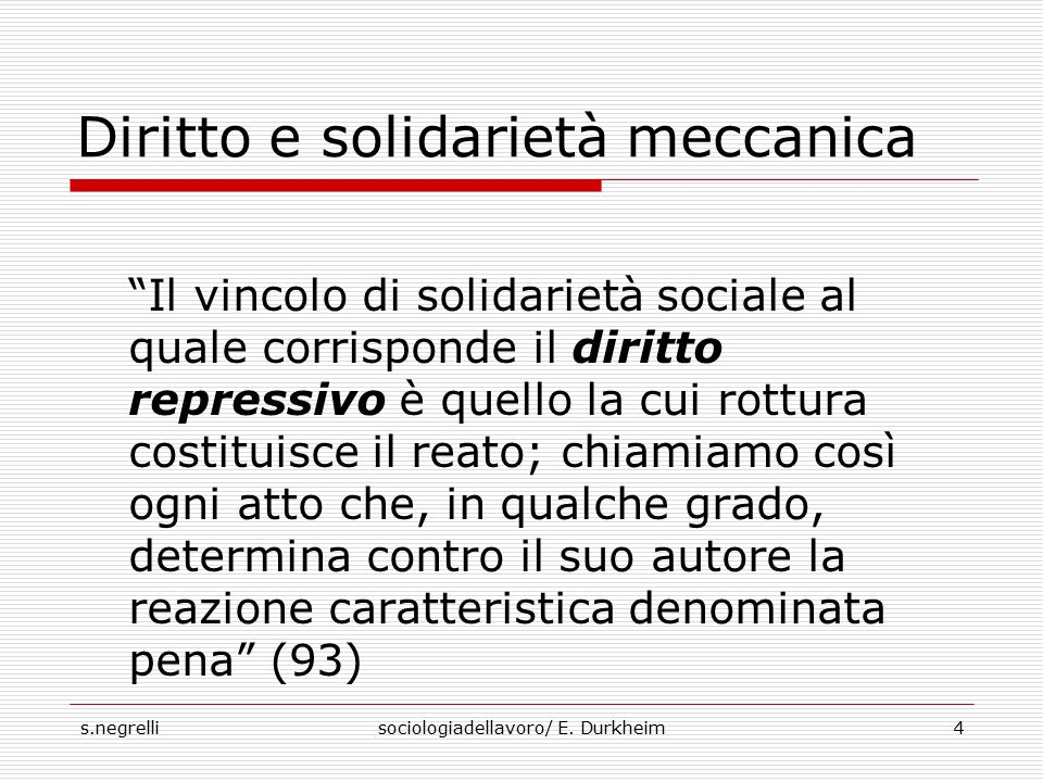 """s.negrellisociologiadellavoro/ E. Durkheim4 Diritto e solidarietà meccanica """"Il vincolo di solidarietà sociale al quale corrisponde il diritto repress"""