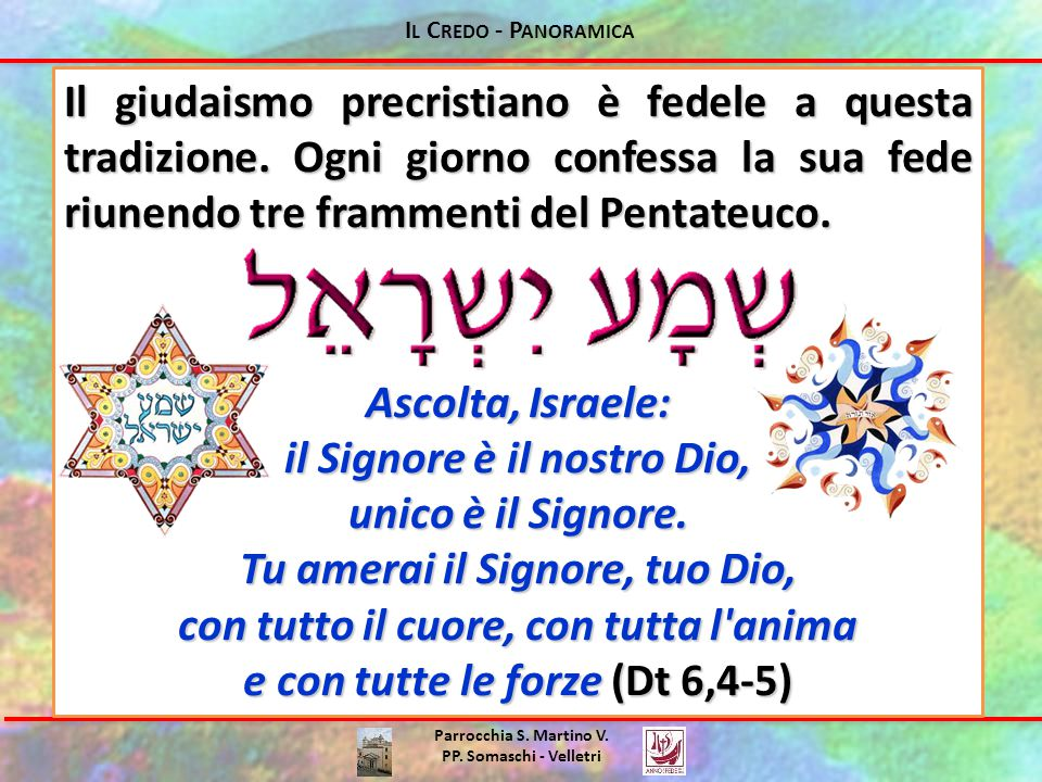 I L C REDO - P ANORAMICA Parrocchia S. Martino V. PP. Somaschi - Velletri Il giudaismo precristiano è fedele a questa tradizione. Ogni giorno confessa