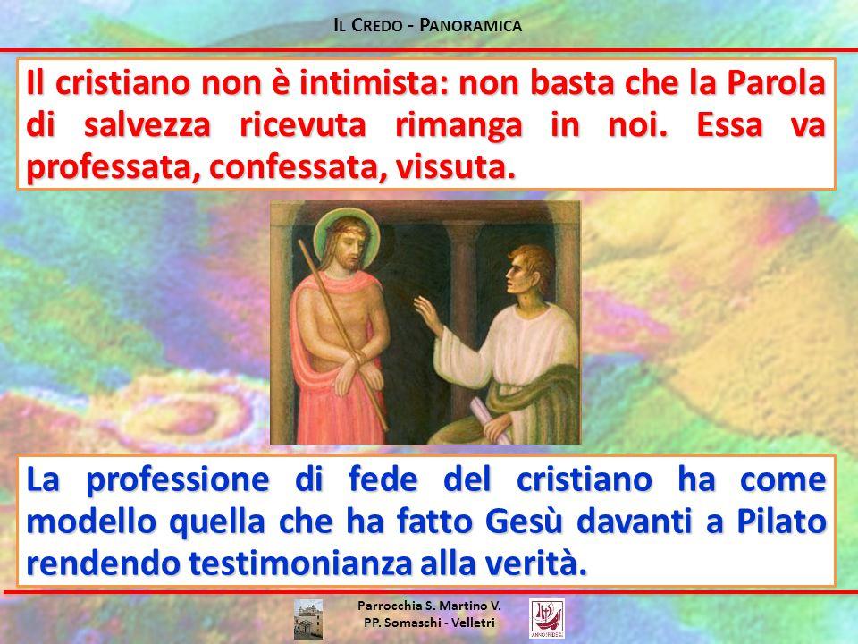 I L C REDO - P ANORAMICA Parrocchia S. Martino V. PP. Somaschi - Velletri Il cristiano non è intimista: non basta che la Parola di salvezza ricevuta r