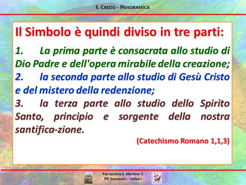 I L C REDO - P ANORAMICA Parrocchia S. Martino V. PP. Somaschi - Velletri Il Simbolo è quindi diviso in tre parti: 1.La prima parte è consacrata allo