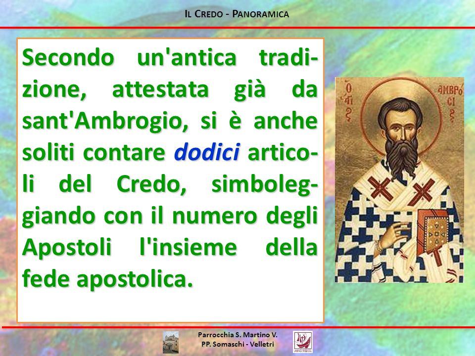 I L C REDO - P ANORAMICA Parrocchia S. Martino V. PP. Somaschi - Velletri Secondo un'antica tradi- zione, attestata già da sant'Ambrogio, si è anche s