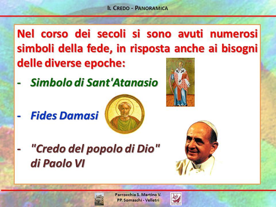 I L C REDO - P ANORAMICA Parrocchia S. Martino V. PP. Somaschi - Velletri Nel corso dei secoli si sono avuti numerosi simboli della fede, in risposta